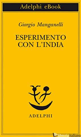 ESPERIMENTO CON L'INDIA - MANGANELLI GIORGIO; FLAMINI E. (CUR.)