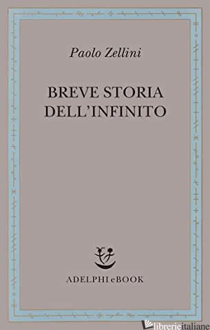 BREVE STORIA DELL'INFINITO - ZELLINI PAOLO