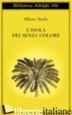 ISOLA DEI SENZA COLORE-L'ISOLA DELLE CICADINE (L') - SACKS OLIVER