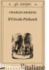CIRCOLO PICKWICK (IL) - DICKENS CHARLES; TERZI L. (CUR.)