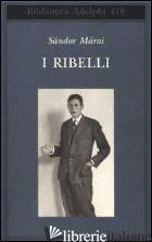 RIBELLI (I) - MARAI SANDOR; D'ALESSANDRO M. (CUR.)