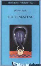 ZIO TUNGSTENO. RICORDI DI UN'INFANZIA CHIMICA - SACKS OLIVER