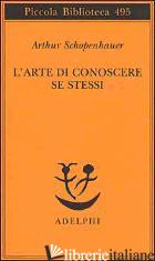 ARTE DI CONOSCERE SE STESSI (L') - SCHOPENHAUER ARTHUR; VOLPI F. (CUR.)