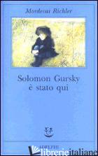 SOLOMON GURSKY E' STATO QUI - RICHLER MORDECAI
