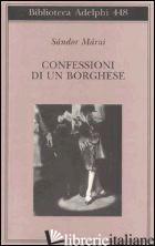 CONFESSIONI DI UN BORGHESE - MARAI SANDOR; D'ALESSANDRO M. (CUR.)