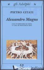 ALESSANDRO MAGNO - CITATI PIETRO; SISTI F. (CUR.)