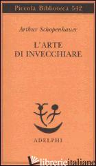 ARTE DI INVECCHIARE OVVERO SENILIA (L') - SCHOPENHAUER ARTHUR; VOLPI F. (CUR.)