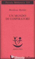 MONDO DI COSPIRATORI (UN) - RICHLER MORDECAI