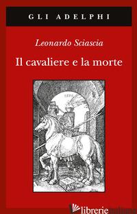 CAVALIERE E LA MORTE (IL) - SCIASCIA LEONARDO