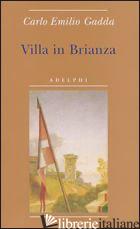 VILLA IN BRIANZA - GADDA CARLO EMILIO; PINOTTI G. (CUR.)