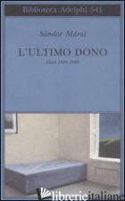 ULTIMO DONO. DIARI 1984-1989 (L') - MARAI SANDOR; D'ALESSANDRO M. (CUR.)