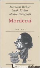 MORDECAI - RICHLER MORDECAI; RICHLER NOAH; CODIGNOLA MATTEO