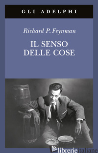 SENSO DELLE COSE (IL) - FEYNMAN RICHARD P.