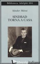 SINDBAD TORNA A CASA - MARAI SANDOR; D'ALESSANDRO M. (CUR.)