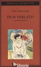 FILM PARLATO E ALTRI RACCONTI - NEMIROVSKY IRENE; PHILIPPONNAT O. (CUR.)