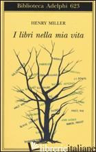 LIBRI NELLA MIA VITA (I) - MILLER HENRY; COLAJANNI R. (CUR.)