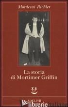 STORIA DI MORTIMER GRIFFIN (LA) - RICHLER MORDECAI