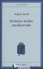 ISOLARIO ARABO MEDIOEVALE - ARIOLI ANGELO