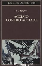 ACCIAIO CONTRO ACCIAIO - SINGER ISRAEL JOSHUA