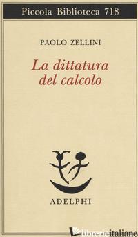 DITTATURA DEL CALCOLO (LA) - ZELLINI PAOLO