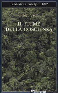 FIUME DELLA COSCIENZA (IL) - SACKS OLIVER