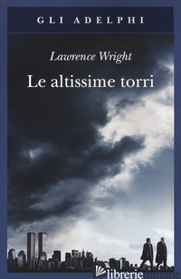 ALTISSIME TORRI. COME AL-QAEDA GIUNSE ALL'11 SETTEMBRE (LE) - WRIGHT LAWRENCE