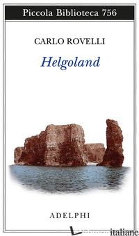 HELGOLAND - ROVELLI CARLO