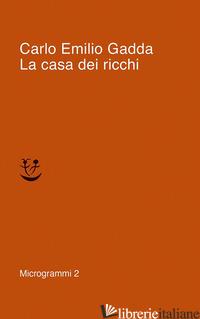 CASA DEI RICCHI (LA) - GADDA CARLO EMILIO; PINOTTI G. (CUR.)