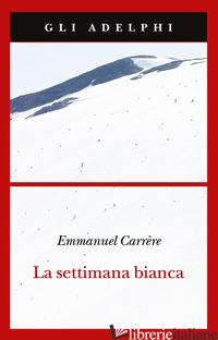 SETTIMANA BIANCA (LA) - CARRERE EMMANUEL
