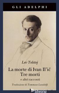 MORTE DI IVAN IL'IC-TRE MORTI E ALTRI RACCONTI (LA) - TOLSTOJ LEV; LANDOLFI I. (CUR.)
