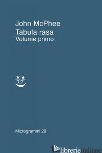 TABULA RASA. VOL. 1 - MCPHEE JOHN