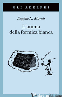 ANIMA DELLA FORMICA BIANCA (L') - MARAIS EUGENE N.; DE KOK W. (CUR.)