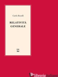 RELATIVITA' GENERALE. UNA SEMPLICE INTRODUZIONE. IDEE, STRUTTURA CONCETTUALE, BU - ROVELLI CARLO