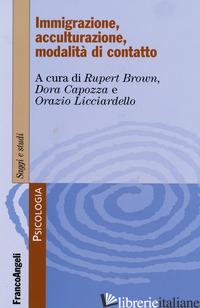 IMMIGRAZIONE, ACCULTURAZIONE, MODALITA' DI CONTATTO - BROWN R. (CUR.); CAPOZZA D. (CUR.); LICCIARDELLO O. (CUR.)