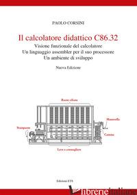 CALCOLATORE DIDATTICO C86.32 . VISIONE FUNZIONALE DEL CALCOLATORE. UN LINGUAGGIO - CORSINI PAOLO