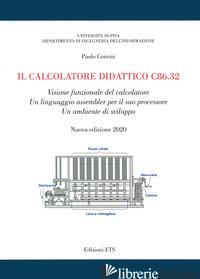 CALCOLATORE DIDATTICO C86.32. VISIONE FUNZIONALE DEL CALCOLATORE. UN LINGUAGGIO  - CORSINI PAOLO