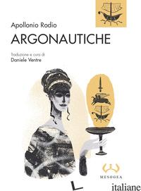 ARGONAUTICHE - APOLLONIO RODIO; VENTRE D. (CUR.)