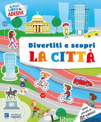 CITTA' E I SUOI AMBIENTI. IL MIO LIBRO DI ADESIVI (LA) - AA.VV.