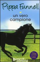 VERO CAMPIONE. STORIE DI CAVALLI (UN). VOL. 6 - FUNNELL PIPPA