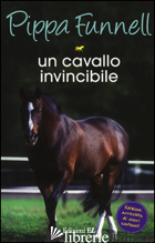 CAVALLO INVINCIBILE. STORIE DI CAVALLI (UN). VOL. 16 - FUNNELL PIPPA