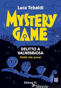 MYSTERY GAME. DELITTO A VALNEBBIOSA - TEBALDI LUCA