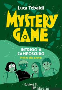MYSTERY GAME. INTRIGO A CAMPOSCURO - TEBALDI LUCA
