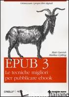 EPUB 3. LE TECNICHE MIGLIORI PER PUBBLICARE EBOOK - GARRISH MATT; GYLLING MARKUS