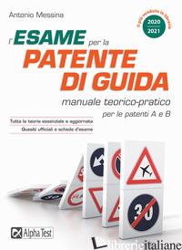 ESAME PER LA PATENTE DI GUIDA. MANUALE TEORICO-PRATICO PER LE PATENTI A E B (L') - MESSINA ANTONIO