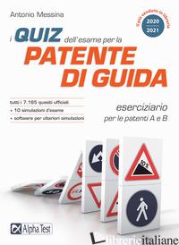 QUIZ DELL'ESAME PER LA PATENTE DI GUIDA. ESERCIZIARIO PER LE PATENTI A E B. CON  - MESSINA ANTONIO