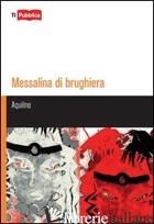 MESSALINA DI BRUGHIERA - AQUILINO