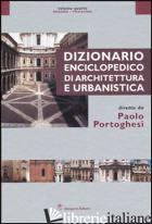 DIZIONARIO ENCICLOPEDICO DI ARCHITETTURA E URBANISTICA. EDIZ. ILLUSTRATA. VOL. 4 - PORTOGHESI PAOLO