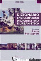 DIZIONARIO ENCICLOPEDICO DI ARCHITETTURA E URBANISTICA. EDIZ. ILLUSTRATA. VOL. 5 - PORTOGHESI PAOLO