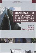 DIZIONARIO ENCICLOPEDICO DI ARCHITETTURA E URBANISTICA. EDIZ. ILLUSTRATA. VOL. 6 - PORTOGHESI PAOLO