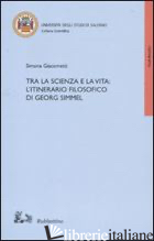 TRA LA SCIENZA E LA VITA: L'ITINERARIO FILOSOFICO DI GEORG SIMMEL - GIACOMETTI SIMONA